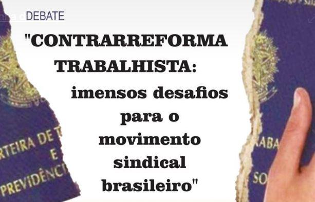 """Debate – Contrarreforma trabalhista: """"Imensos desafios para o movimento sindical brasileiro"""""""