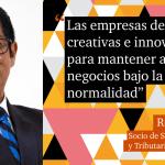 """""""Las empresas deben ser creativas e innovadoras para mantener a flote los negocios bajo la nueva normalidad"""""""