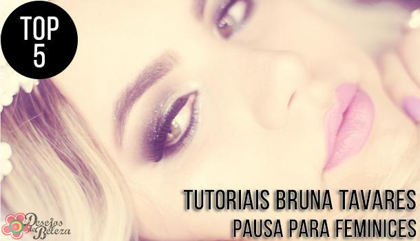 Top 5: Tutoriais Bruna Tavares