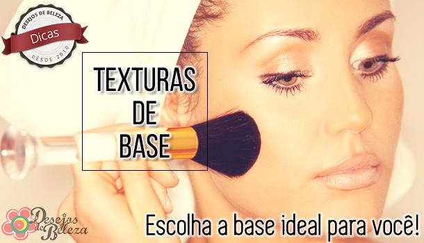 Texturas de base – escolha a base ideal para você!