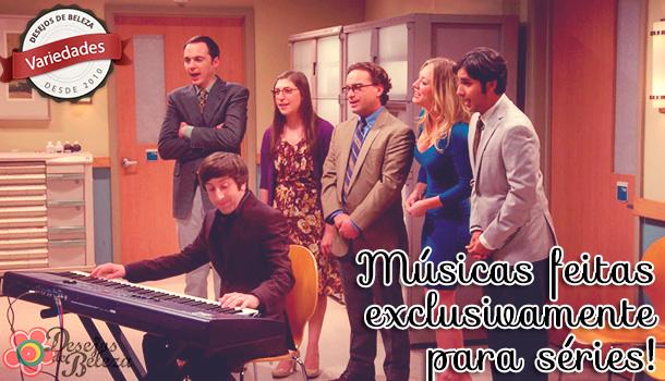 Músicas de seriados feitas exclusivamente para as séries!