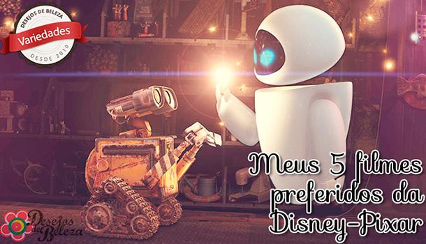 Top 5: Meus filmes preferidos da Disney-Pixar
