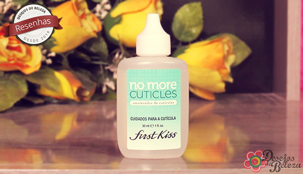 Testei: No More Cuticles First Kiss