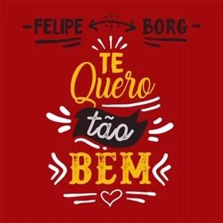 """Felipe Borg lança o single """"Te Quero Tão Bem"""""""