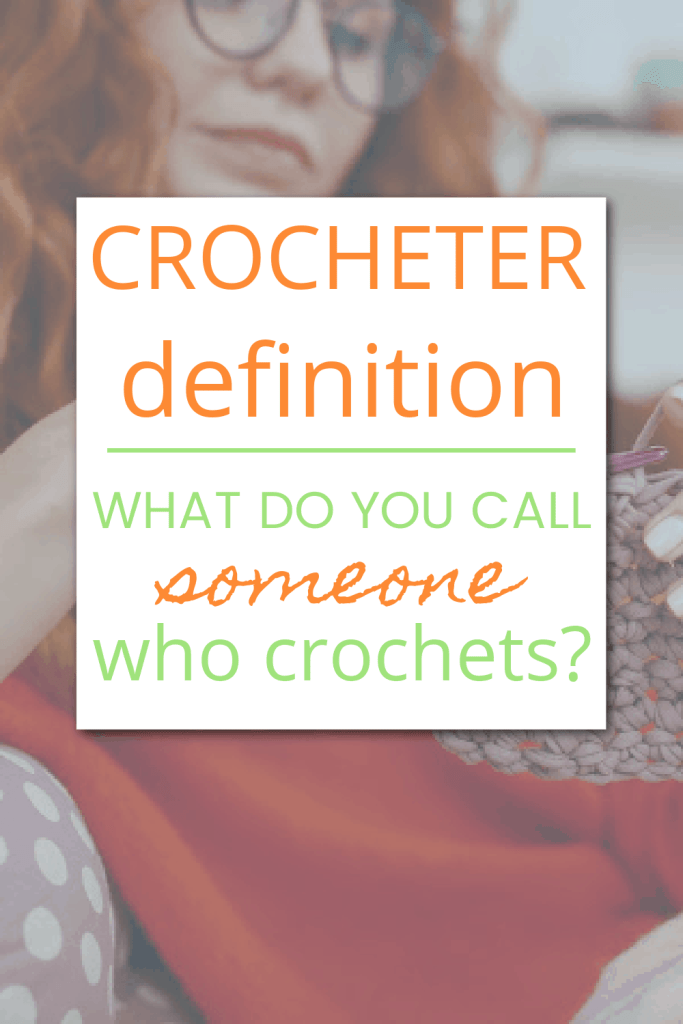 Crocheter Definition - what do you call someone who crochets?
