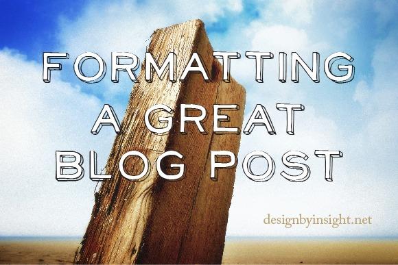 Formatting A Great Blog Post - designbyinsight.net