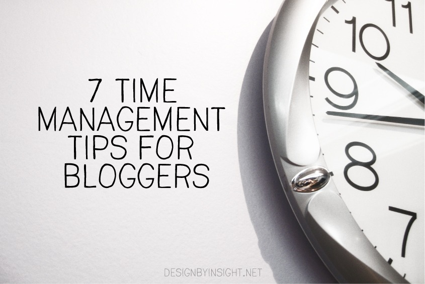 7 time management tips for bloggers - design by insight