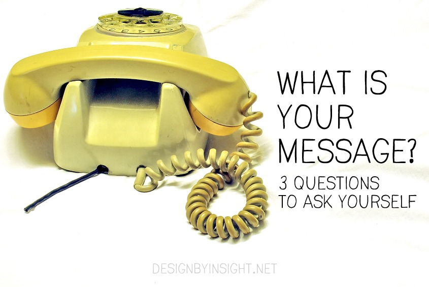 what is your message? 3 questions to ask yourself