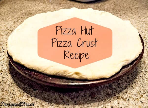 Copycat Pizza Hut Pizza crust recipe www.designeddecor.com