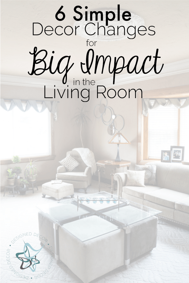 6 simple Decor Changes - Big Impact- Living Room