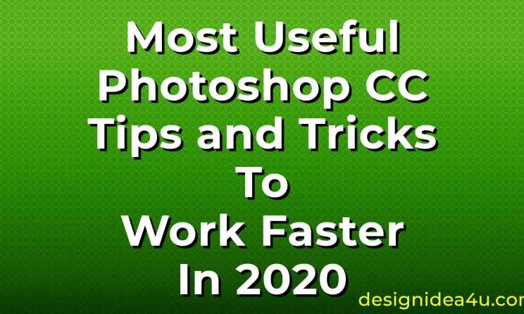 Most Useful Photoshop CC Tips and Tricks to Work Faster in 2020