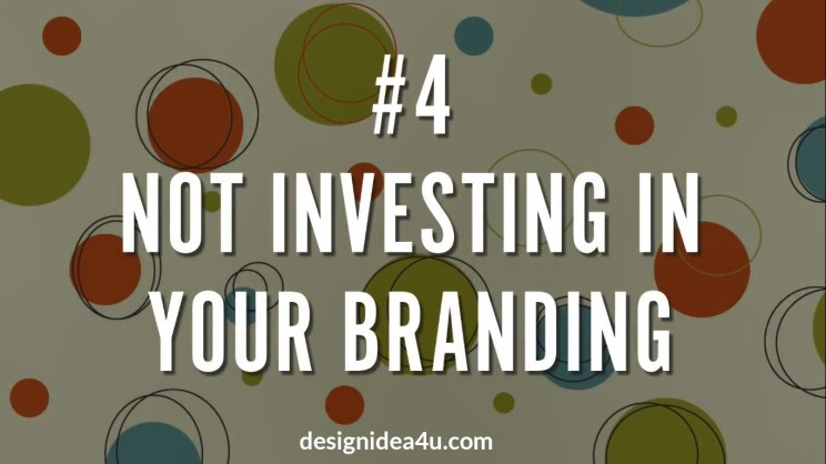 Not Investing In Your Branding