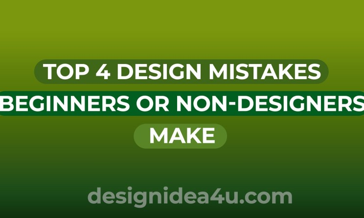 Top 4 Design Mistakes Beginners or Non-Designers Make