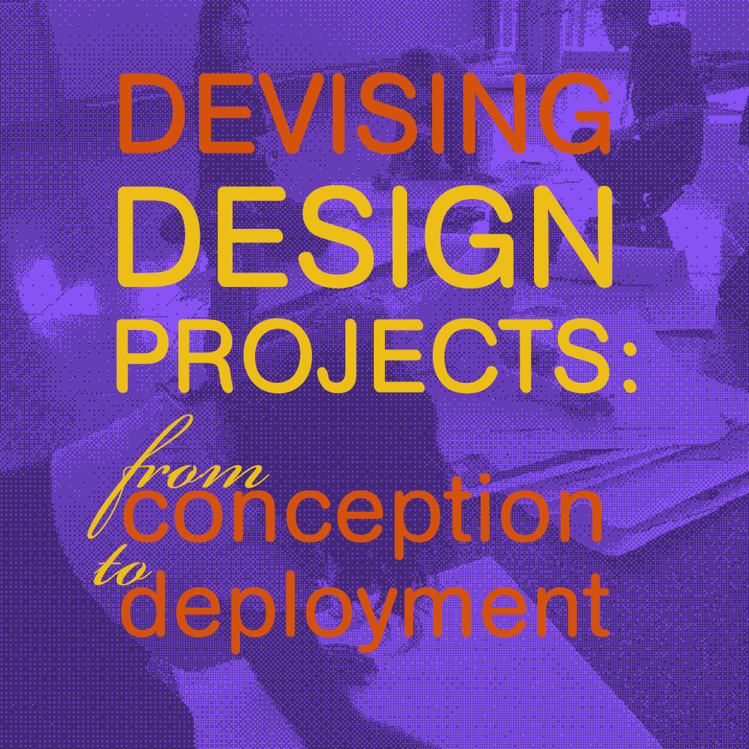 Devising Design Projects: From Conception to Deployment