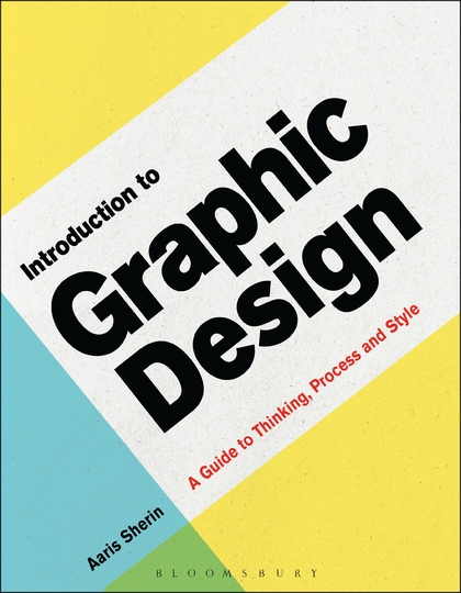 Aaris Sherin's Latest Book, Introduction to Graphic Design, A Guide to Thinking, Process, and Style
