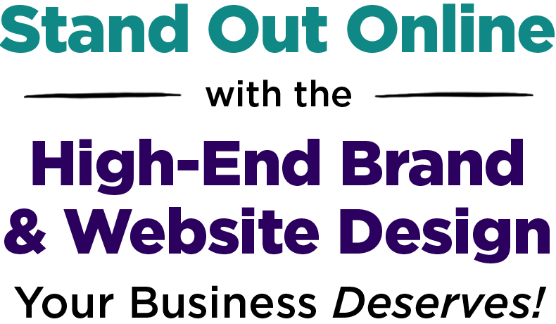 Stand Out Online with the High-End Brand & Website Design Your Business Deserves!