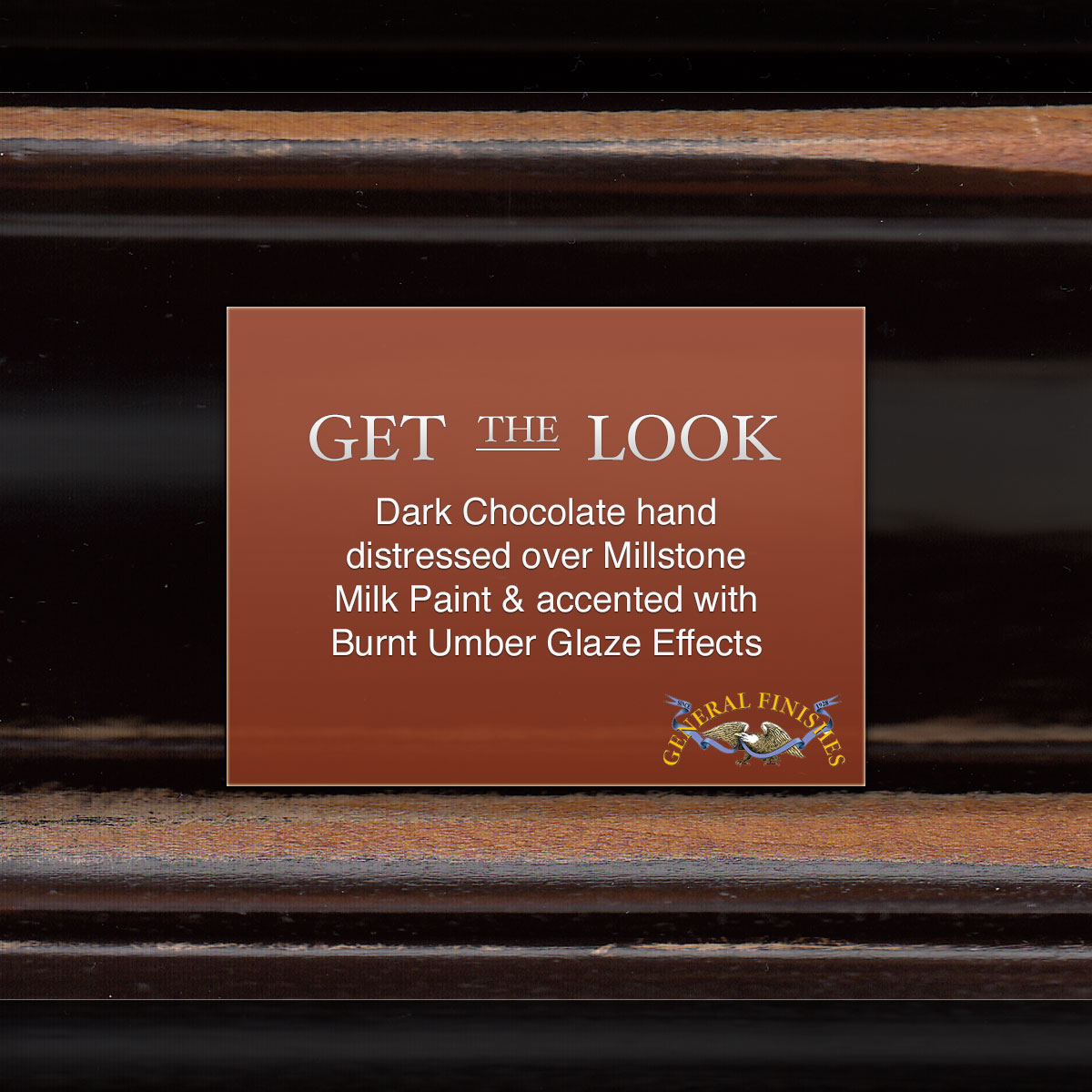 Get The Look Dark Chocolate handdistressed over