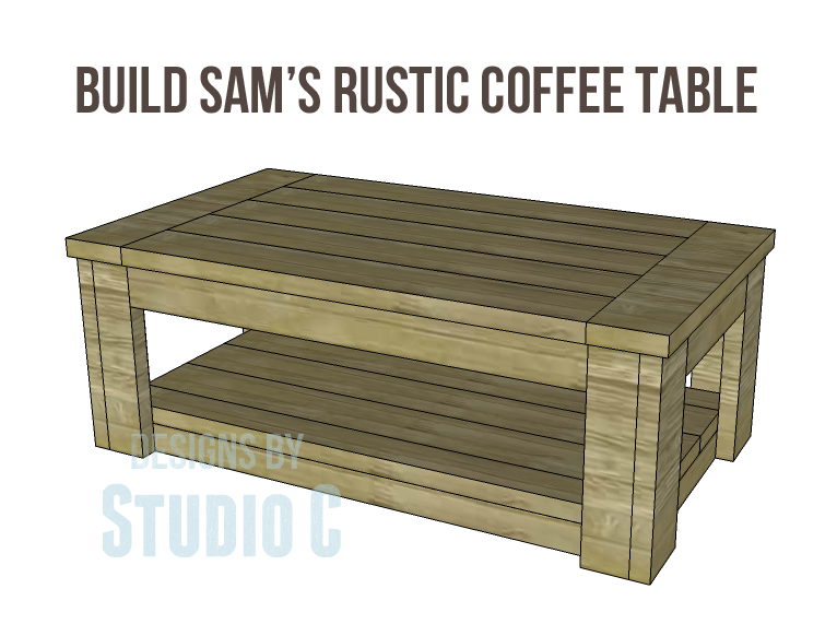 Build Sam S Rustic Coffee Table Designs By Studio C