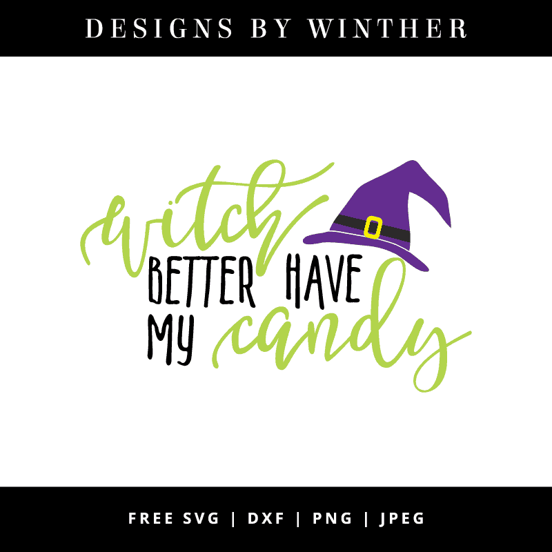Download Free Witch Better Have My Candy SVG DXF PNG & JPEG ...