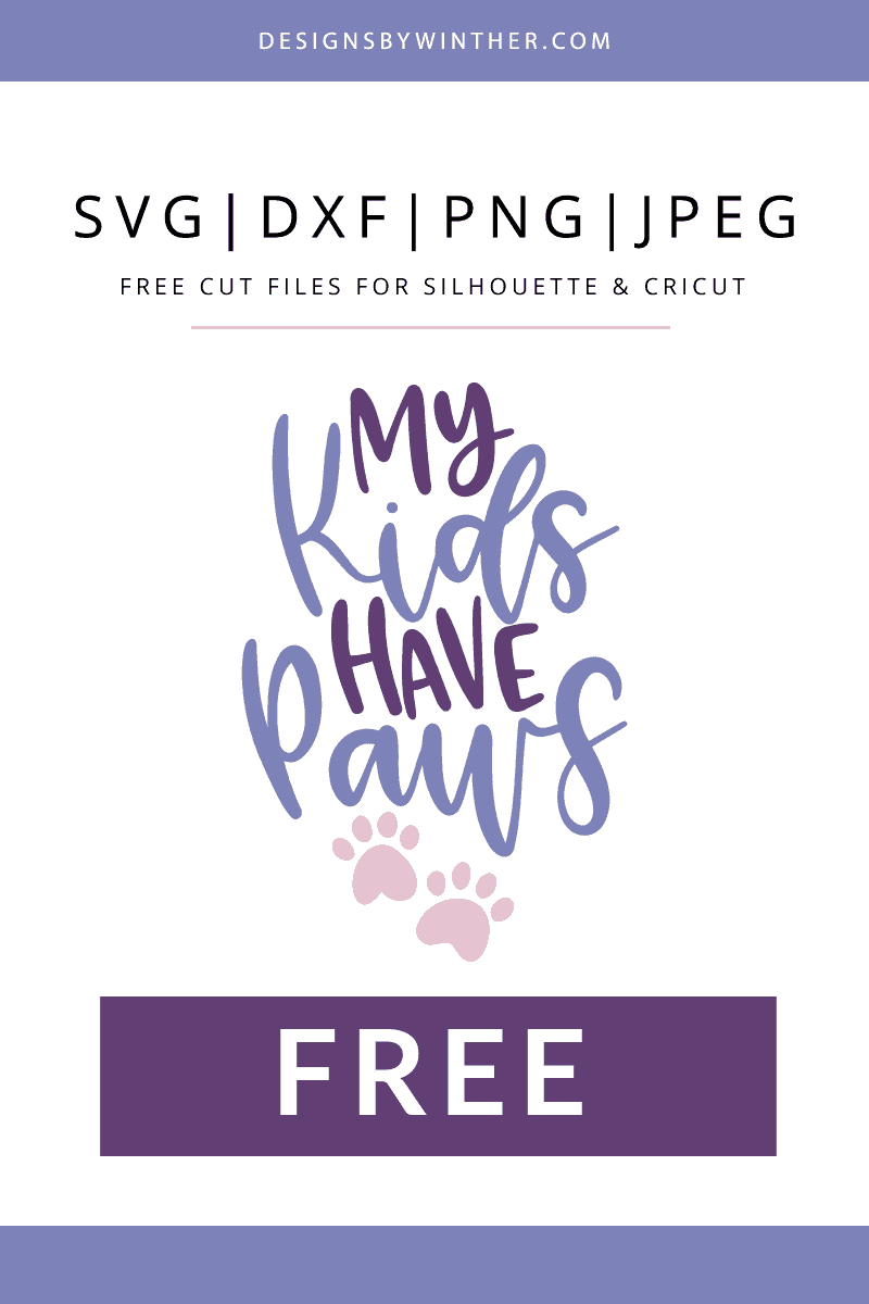 Download Free My Kids Have Paws SVG - Designs By Winther
