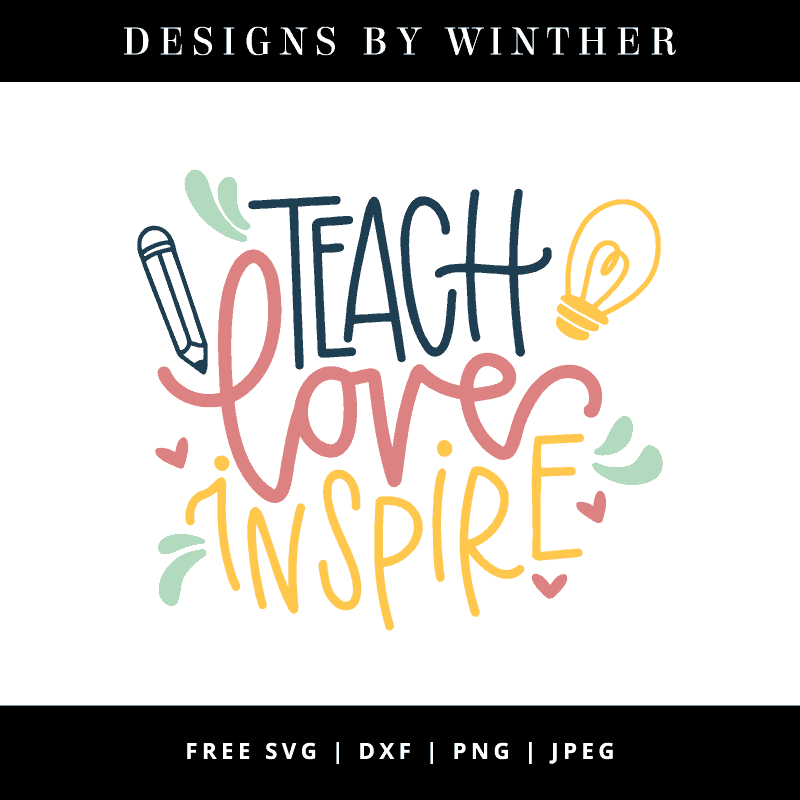 Download Free Teach, Love, Inspire SVG DXF PNG & JPEG - Designs By ...