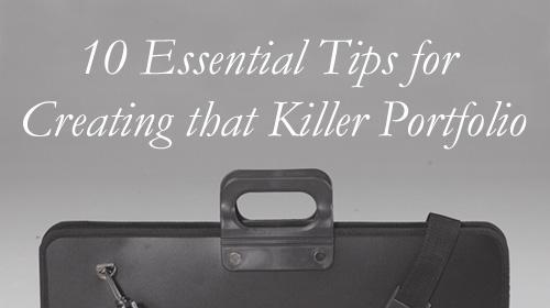 10 Essential Tips For Creating That Killer Portfolio