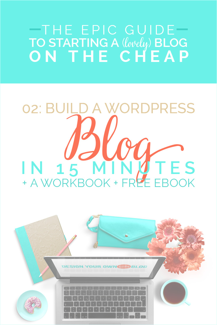 The Epic Guide to Start a (lovely) Blog on the Cheap // 02: Build a WordPress Blog in 15 Minutes