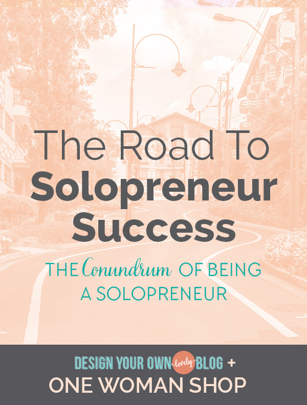 """The Road to Solopreneur Success. The Conundrum of Being a Solopreneur or What I struggle with most in my business. Read my story here only on DesignYourOwnBlog.com."""""""