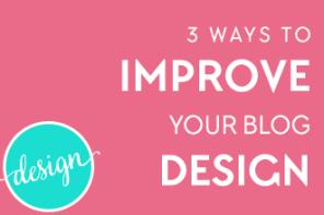 3 Ways to Improve Your Blog Design