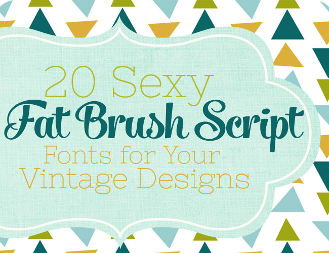 20 Sexy Fat Brush Script Fonts for Your Vintage Designs on DesignYourOwnBlog.com