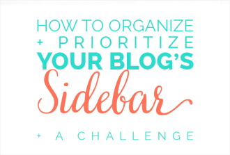 How to Organize & Prioritize Your Blog's Sidebar and a Challenge. Only on DesignYourOwnBlog.com