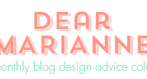 Dear Marianne: a monthly Blog Design advice column from DesignYourOwnBlog.com. Come and ask me anything about your blog's design every first Friday of the month!
