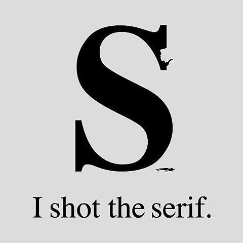 I shot the Serif - typography joke
