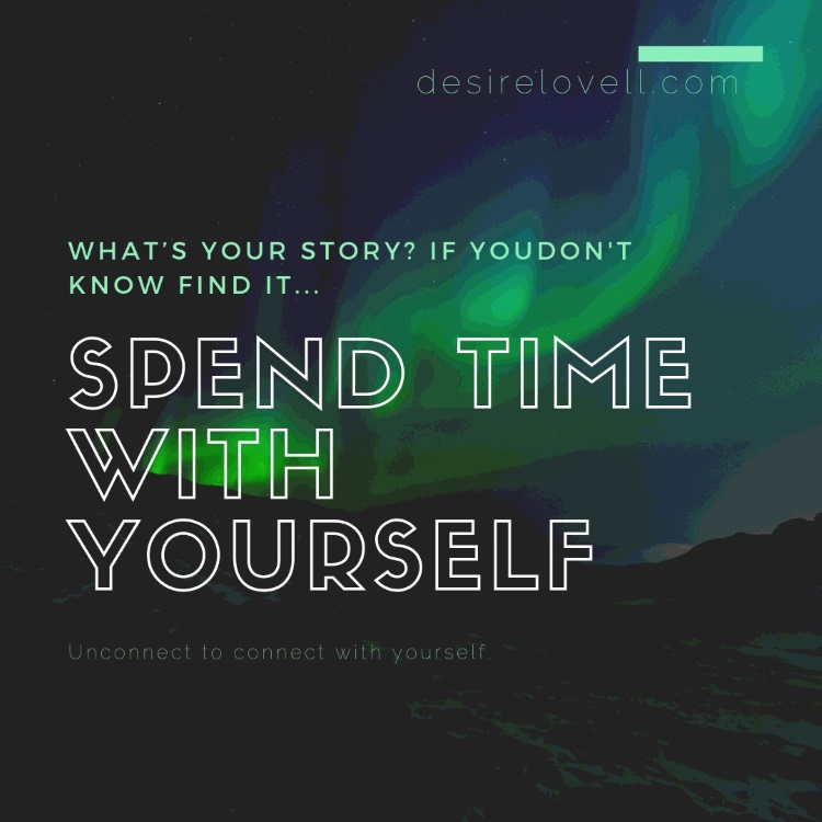spend time un connected with social media spend time with yourself