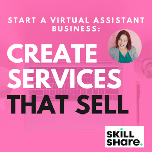 """Learn how to create virtual assistant services that clients want with my Skillshare class """"Create Services That Sell""""."""