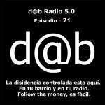 d@b radio 5.0 Episodio 21 – La Disidencia controlada está aquí, en tu barrio y en tu radio