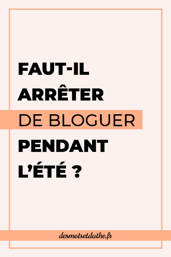 Faut-il arrêter de bloguer pendant l'été ?