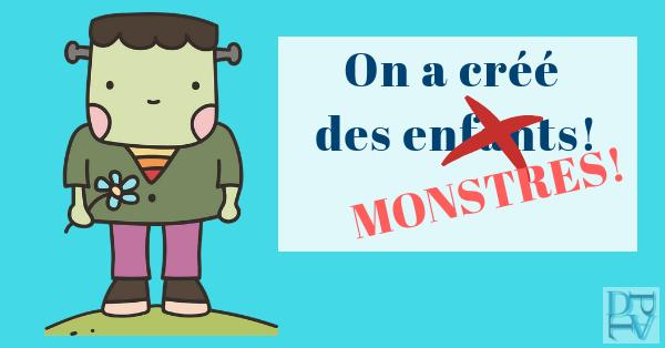On a créé des monstres ou des enfants ?
