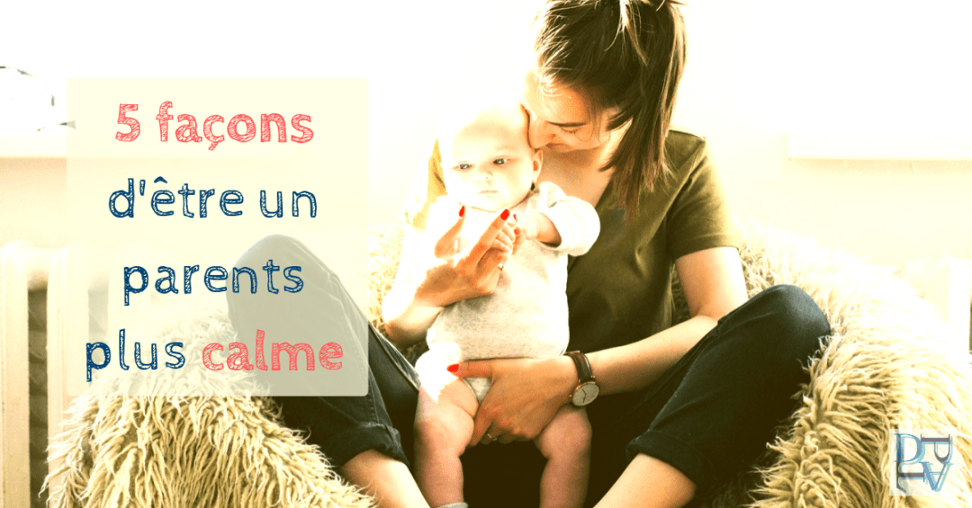 comment etre un parent zen en 5 points