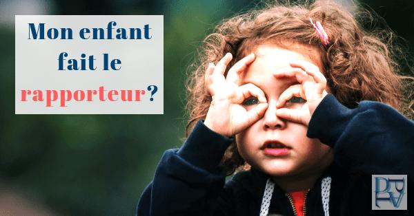 Comment faire quand mon enfant fait le rapporteur ?