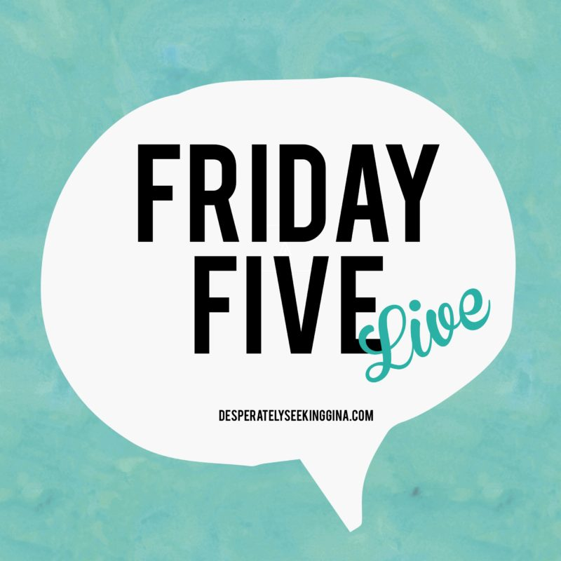 Friday Five Live on Facebook @DesperatelySeekingGina