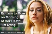 brittany-to-mom-on-morning-of-her-death-im-dying