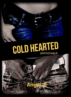 Cold Hearted Impitoyable