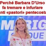 Perché Barbara D'Urso fa tremare e infuriare tanti «pastori» pentecostali