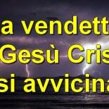 La vendetta di Gesù Cristo si avvicina