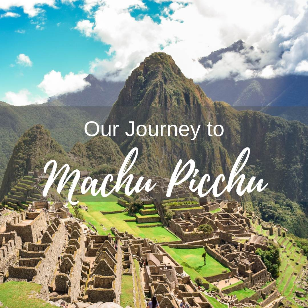 Our journey to Machu Picchu blog post