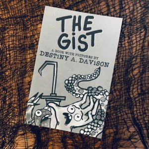 The Gist, a zine by Destiny A. Davison