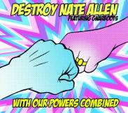 With our powers combined Destroy Nate Allen Press