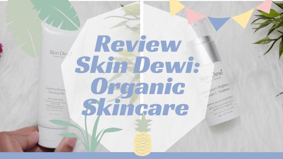 Skin Dewi, Organic Skincare, Organik, Skincare Alami. Beauty, Kecantikan, Review, Female Digest, Premium Skincare