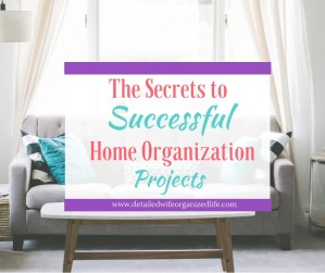 The Secrets to Successful Home Organization Projects